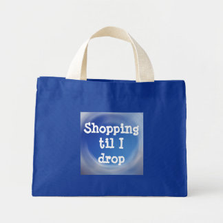 Shopping til I drop Mini Tote Bag