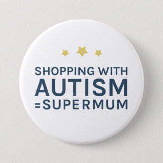 Shopping With Autism Supermum Round Badge 3 Inch Round Button