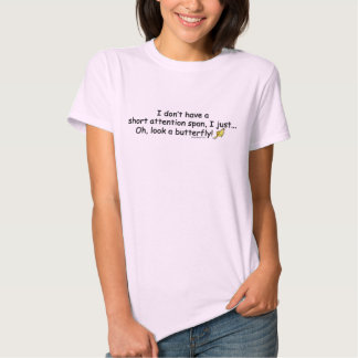 Short Attention Span Butterfly Saying Tee Shirts