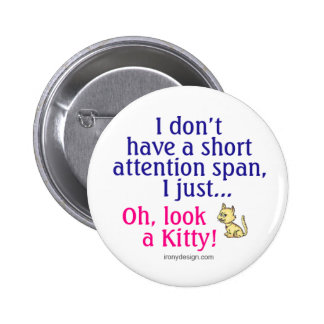Short Attention Span Kitty Humour Pin