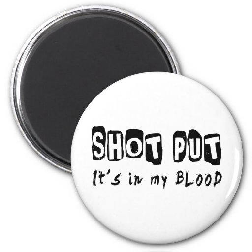 Shot Put It's in my blood Refrigerator Magnets