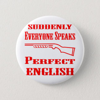 Shotgun Suddenly Everyone Speaks Perfect English 2 Inch Round Button