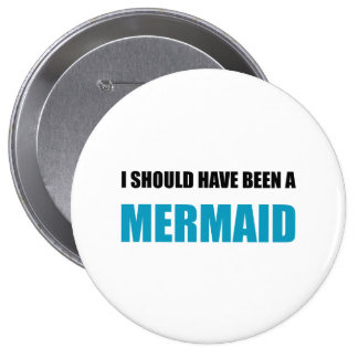 Should Have Been Mermaid 4 Inch Round Button