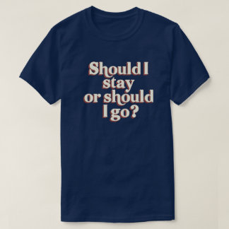 Should I Stay or Should I Go? Retro Graphic T-Shirt
