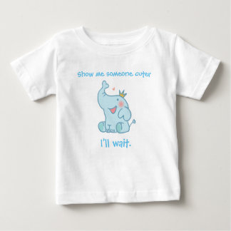 Show me someone cuter. I'll wait. Baby T-Shirt