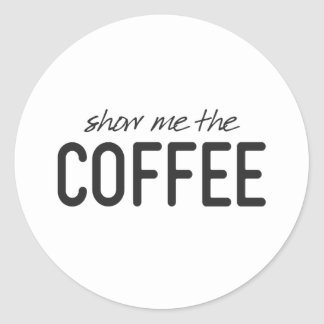 Show Me the Coffee Funny Print Classic Round Sticker