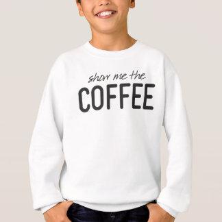 Show Me the Coffee Funny Print Sweatshirt