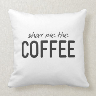 Show Me the Coffee Funny Print Throw Pillow