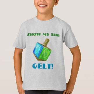 Show me the GELT!  T-Shirt