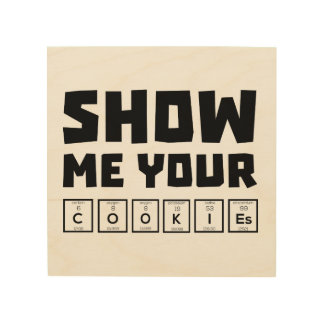 Show me your cookies nerd Zh454 Wood Wall Decor