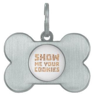 Show me your Cookies Z52z4 Pet Tag