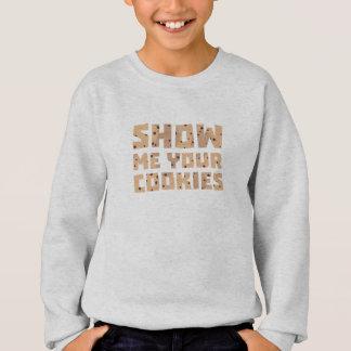 Show me your Cookies Z52z4 Sweatshirt