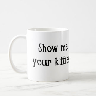 Show me your kitties Mug