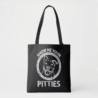 Show me your Pitties funny Pit Bull bag