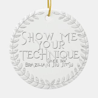 Show Me Your Technique - since 1914 Ceramic Ornament