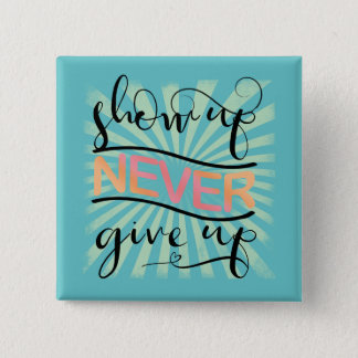 Show Up Never Give Up ID380 2 Inch Square Button