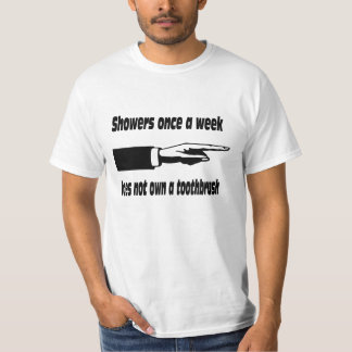 Showers once a week. t shirts