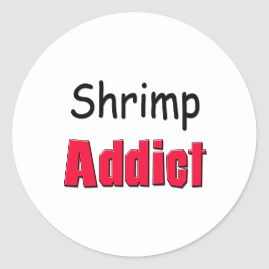 Shrimp Addict Classic Round Sticker