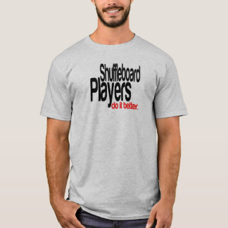 Shuffleboard Players Do It Better T-Shirt
