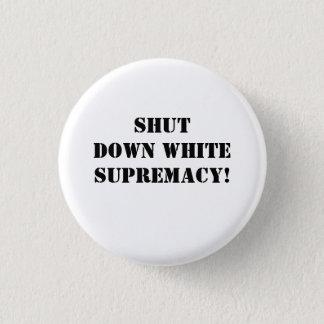 Shut Down White Supremacy! 1 Inch Round Button
