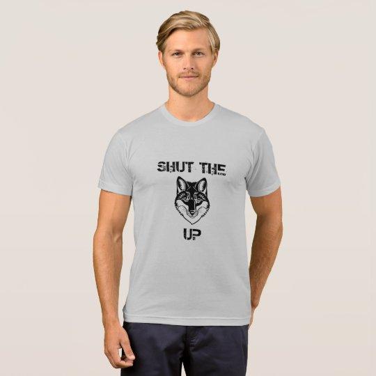 SHUT THE FOX UP T-Shirt