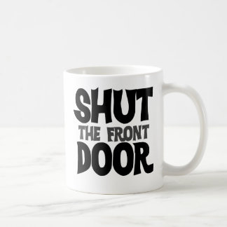 Shut the front door coffee mug
