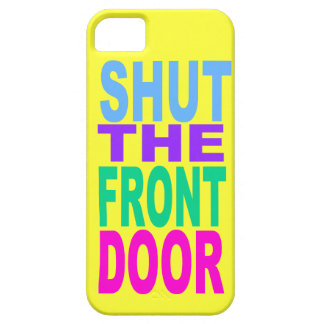 SHUT THE FRONT DOOR iPhone 5 CASE