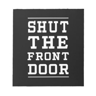 Shut the Front Door Notepad