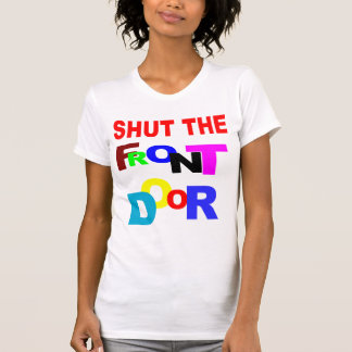 SHUT THE FRONT DOOR T-Shirt