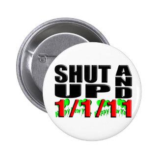 SHUT UP AND 1-1-11 Happy New Year Pin