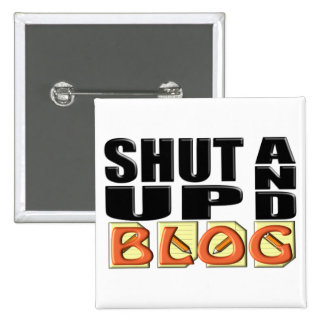 SHUT UP AND BLOG BUTTONS
