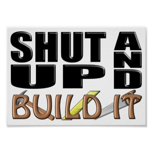 SHUT UP AND BUILD IT (Construction) Print