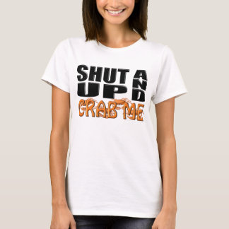 SHUT UP AND CRAB ME (Crabs) T-Shirt