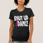 Shut up and Dance T Shirts