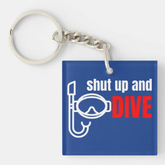 Shut up and dive keychain