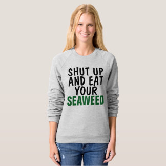 SHUT UP AND EAT YOUR SEAWEED T-shirts