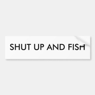 Shut up and Fish Bumper Sticker