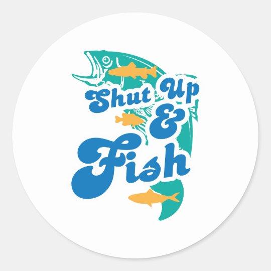 Shut Up And Fish Classic Round Sticker