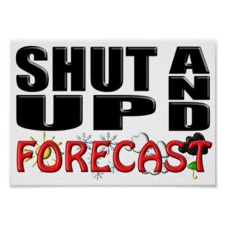 SHUT UP AND FORECAST (Weather) Poster