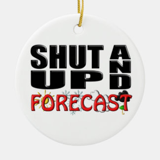 SHUT UP AND FORECAST (Weather) Round Ceramic Ornament