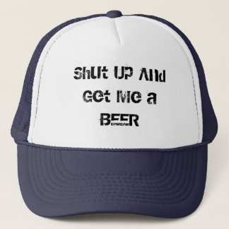 Shut Up And Get Me a BEER Trucker Hat