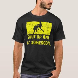 Shut Up and Hit Somebody - MMA / Muay Thai T T-Shirt