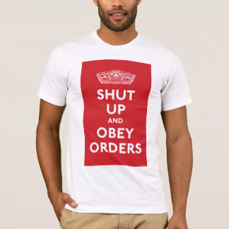 Shut Up and Obey Orders T-Shirt