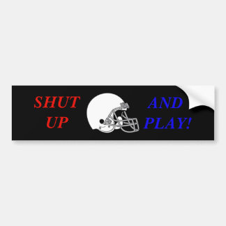 SHUT UP AND PLAY BUMPER STICKER
