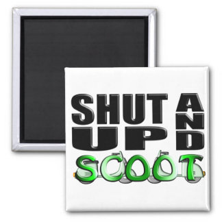 SHUT UP AND SCOOT MAGNET