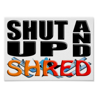 SHUT UP AND SHRED (Snow Skiing) Poster