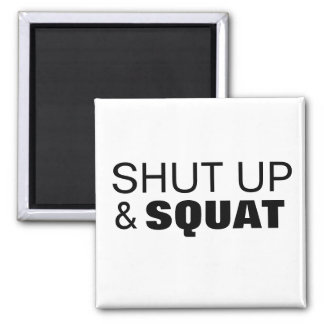 Shut up and squat workout motivation magnet