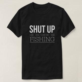 Shut up and take me Fishing T-Shirt