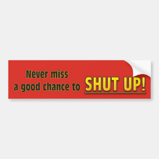 Shut up! bumper sticker