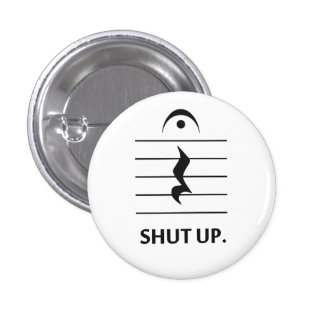 Shut Up by Music Notation 1 Inch Round Button